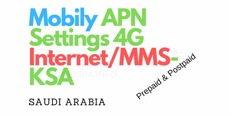 Mobily APN Settings 4G Internet/MMS- KSA