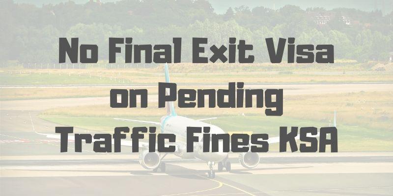 No Final Exit Visa on Pending Traffic Fines KSA