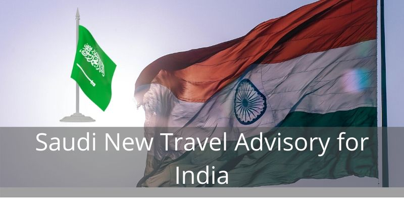 Saudi New Travel Advisory for India