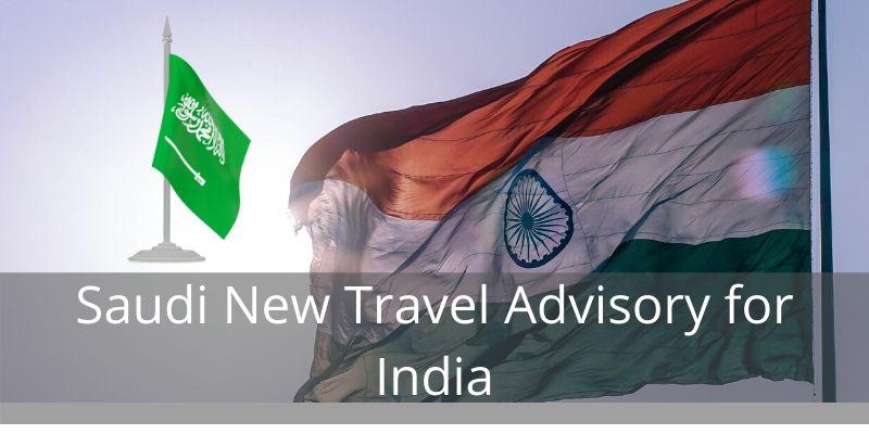 Saudi New Travel Advisory for India