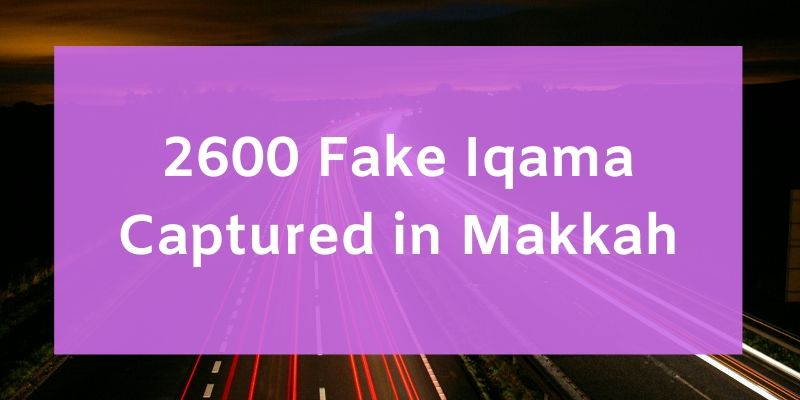 2600 Fake Iqama Captured in Makkah