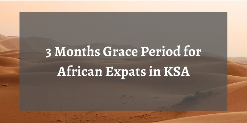 3 Months Grace Period for African Expats in KSA