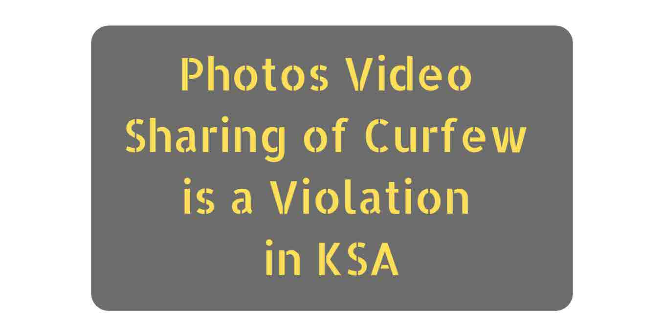 Photos Video Sharing of Curfew is a Violation in KSA