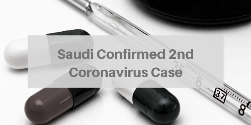Saudi Confirmed 2nd Coronavirus Case